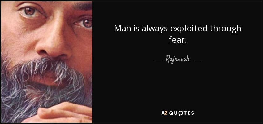 Man is always exploited through fear. - Rajneesh