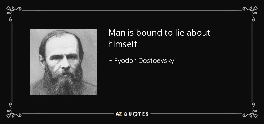 Man is bound to lie about himself - Fyodor Dostoevsky