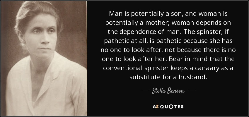 Stella Benson quote: Man is potentially a son, and woman is