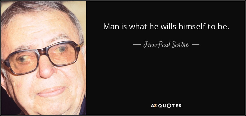 Man is what he wills himself to be. - Jean-Paul Sartre