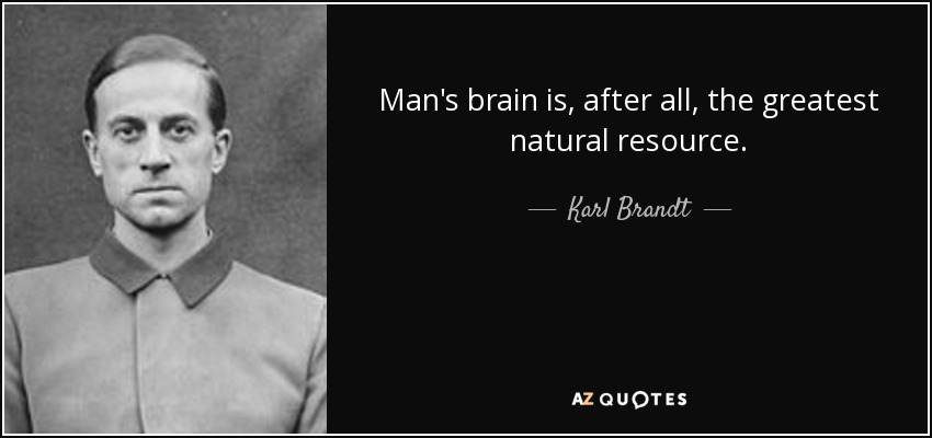 Man's brain is, after all, the greatest natural resource. - Karl Brandt