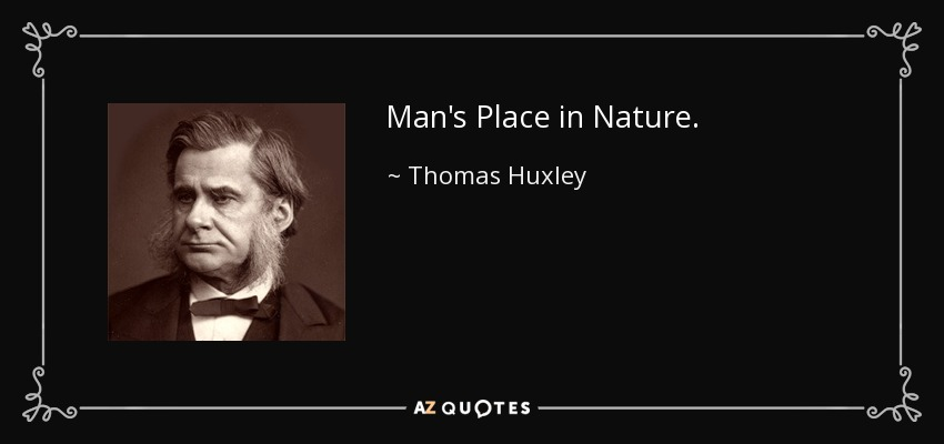 Man's Place in Nature. - Thomas Huxley