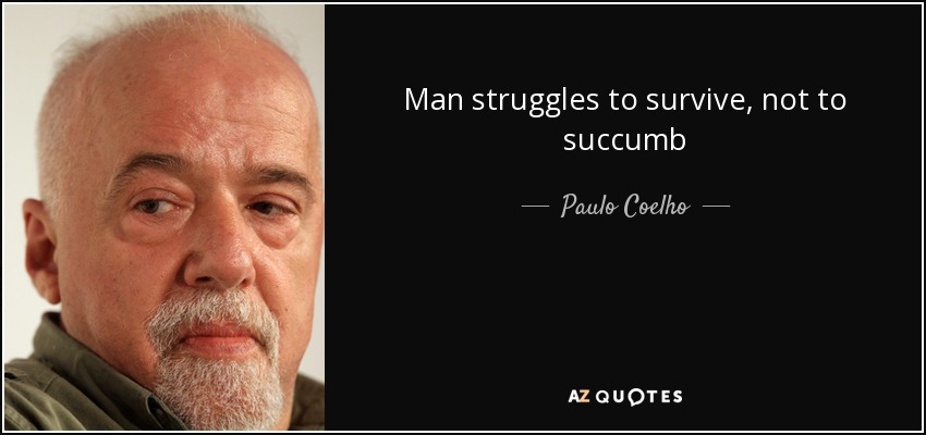 Man struggles to survive, not to succumb - Paulo Coelho