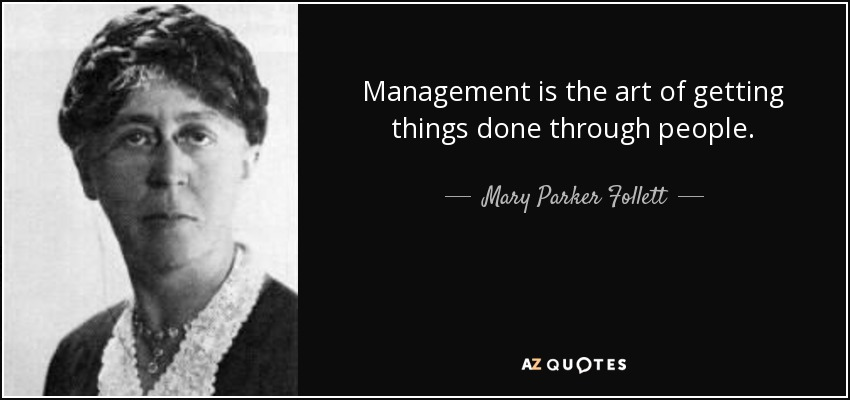 Management is the art of getting things done through people. - Mary Parker Follett