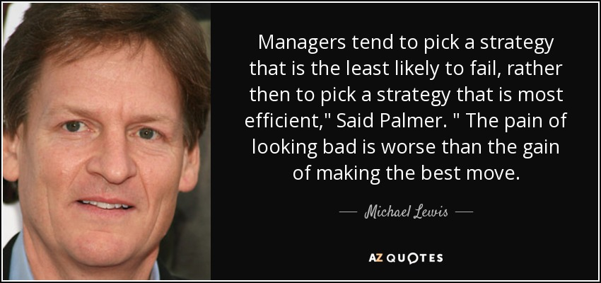 Managers tend to pick a strategy that is the least likely to fail, rather then to pick a strategy that is most efficient,