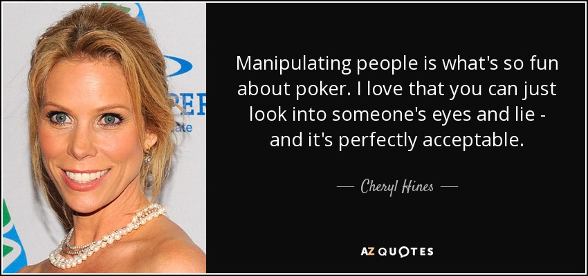 Cheryl Hines Quote Manipulating People Is Whats So Fun About Poker