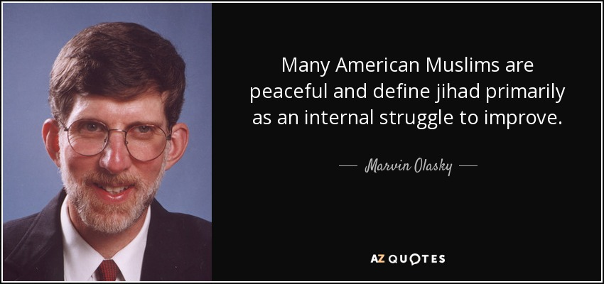 Many American Muslims are peaceful and define jihad primarily as an internal struggle to improve. - Marvin Olasky