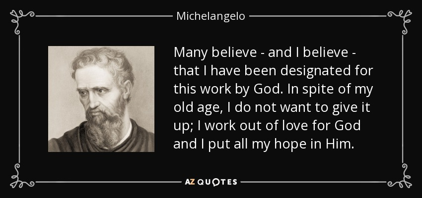 Michelangelo Quote Many Believe And I Believe That I Have