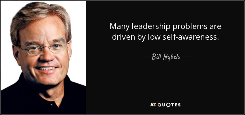 Bill Hybels Quote Many Leadership Problems Are Driven By Low Self Awareness