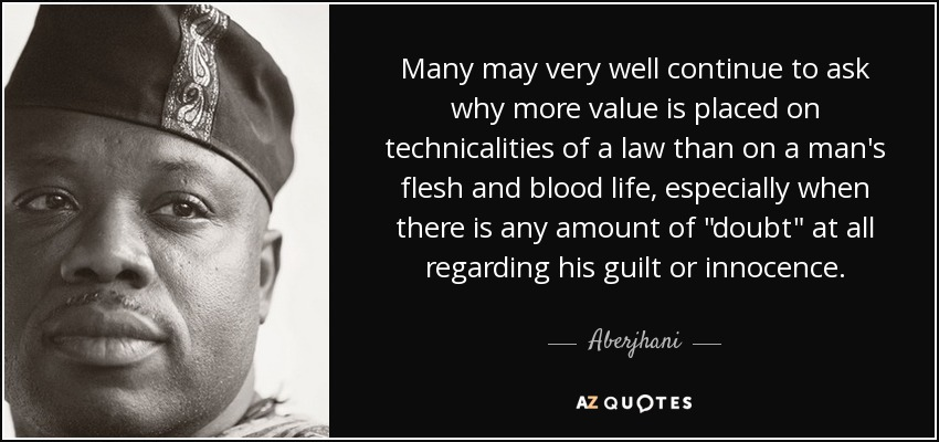 Many may very well continue to ask why more value is placed on technicalities of a law than on a man's flesh and blood life, especially when there is any amount of