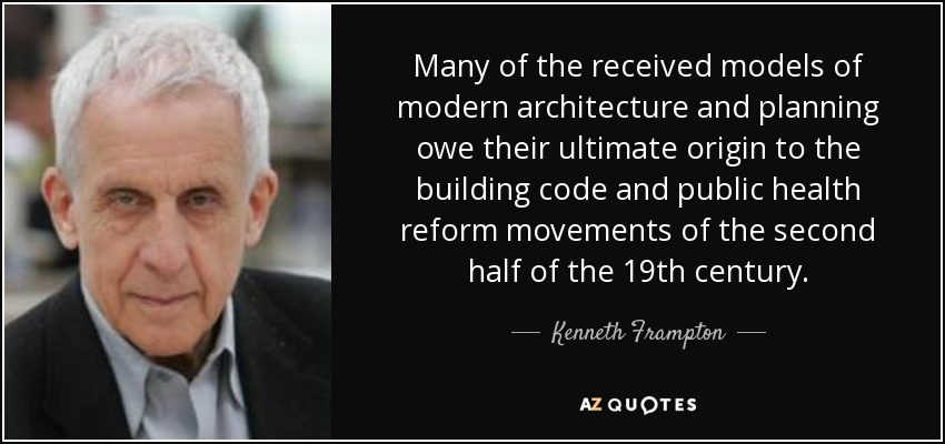 Modern Architecture Origin kenneth frampton quote: many of the received models of modern