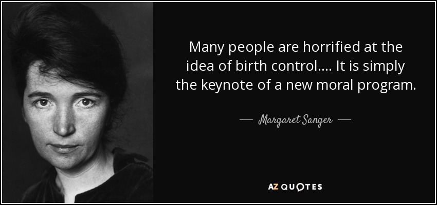 Many people are horrified at the idea of birth control. . . . It is simply the keynote of a new moral program. - Margaret Sanger