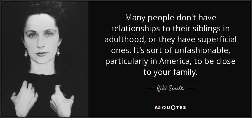 Kiki Smith quote: Many people don't have relationships to ...
