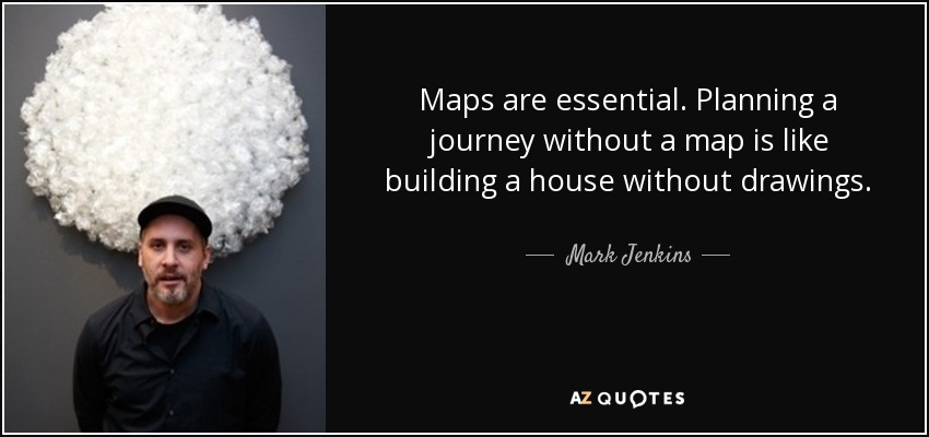 mark jenkins quote maps are essential planning a journey without