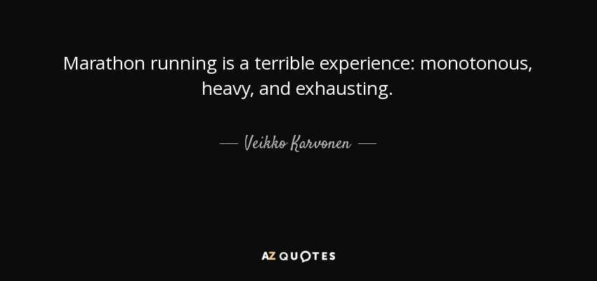 Marathon running is a terrible experience: monotonous, heavy, and exhausting. - Veikko Karvonen