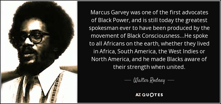 Walter Rodney Quote Marcus Garvey Was One Of The First Advocates Of