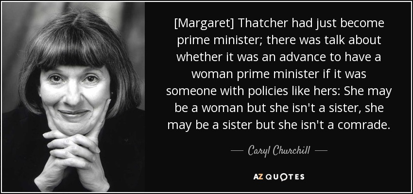 the life and career of caryl churchill Written in 1982, caryl churchill's top girls has become a classic of  we follow  her through an alice in wonderland-like dinner party, her life in her new   husband should have been promoted to marlene's job, and her sister chastises  her for.