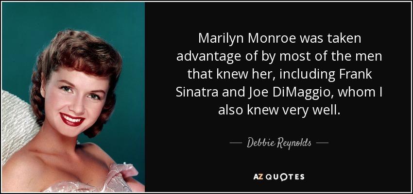 Debbie Reynolds quote: Marilyn Monroe was taken advantage of ...