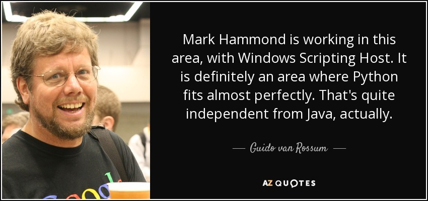 Mark Hammond is working in this area, with Windows Scripting Host. It is definitely an area where Python fits almost perfectly. That's quite independent from Java, actually. - Guido van Rossum
