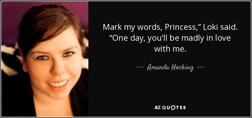 Amanda Hocking Quote Mark My Words Princess Loki Said One Day
