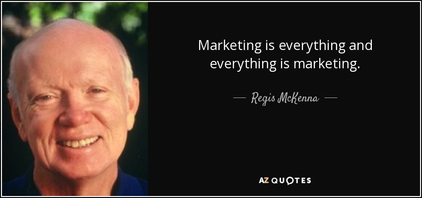 regis mckenna quote marketing is everything and everything is