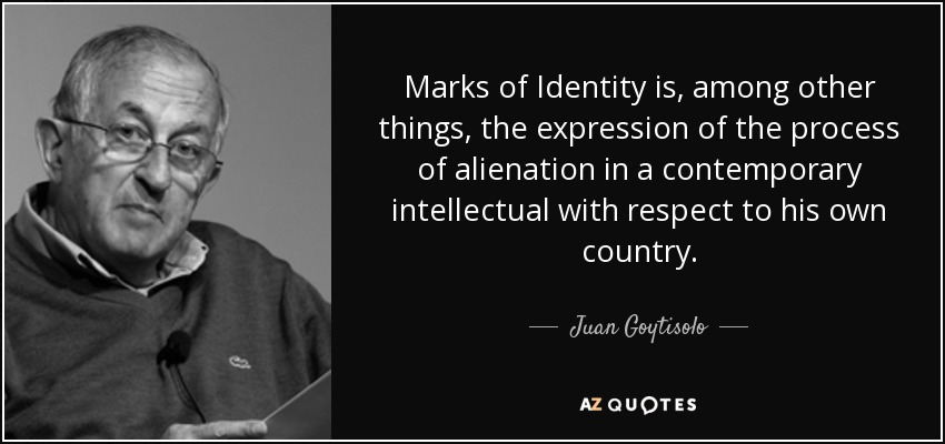 Marks of Identity is, among other things, the expression of the process of alienation in a contemporary intellectual with respect to his own country. - Juan Goytisolo