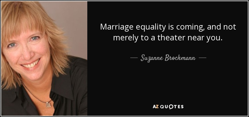 Marriage equality is coming, and not merely to a theater near you. - Suzanne Brockmann