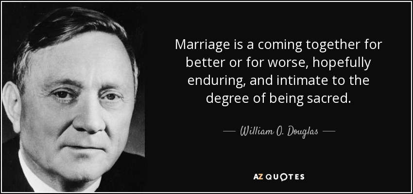 William O Douglas Quote Marriage Is A Coming Together For Better