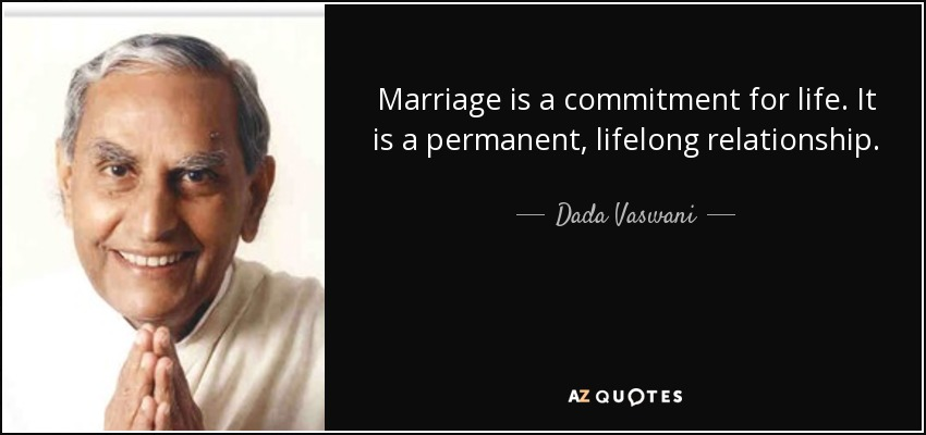 Marriage is a commitment for life. It is a permanent, lifelong relationship. - Dada Vaswani