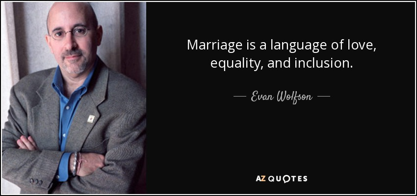 Marriage is a language of love, equality, and inclusion. - Evan Wolfson