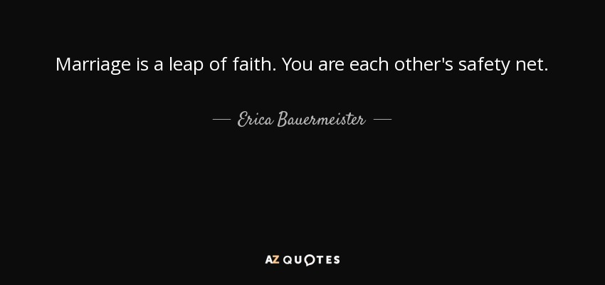 Erica Bauermeister quote: Marriage is a leap of faith. You ...