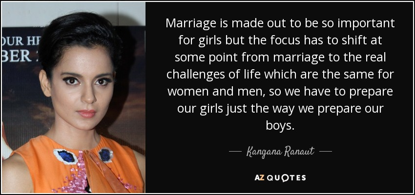 Kangana Ranaut Quote: Marriage Is Made Out To Be So