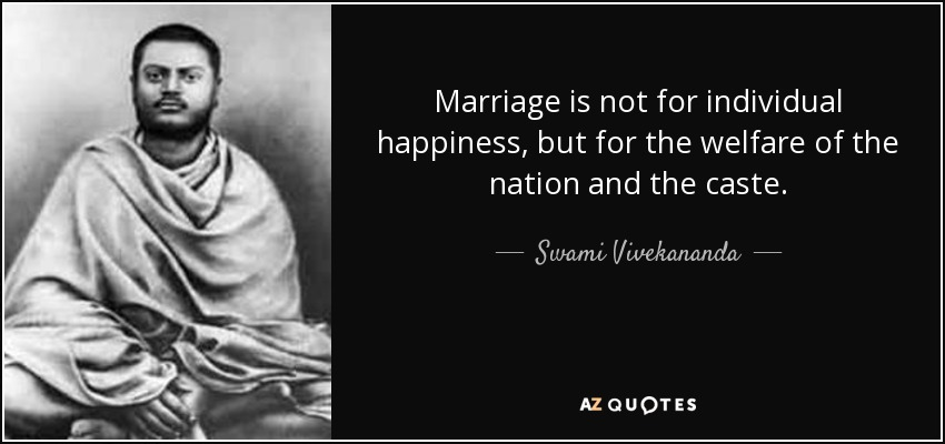 Marriage is not for individual happiness, but for the welfare of the nation and the caste. - Swami Vivekananda