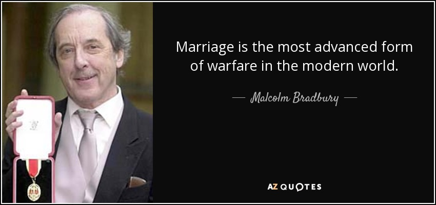 Marriage is the most advanced form of warfare in the modern world. - Malcolm Bradbury