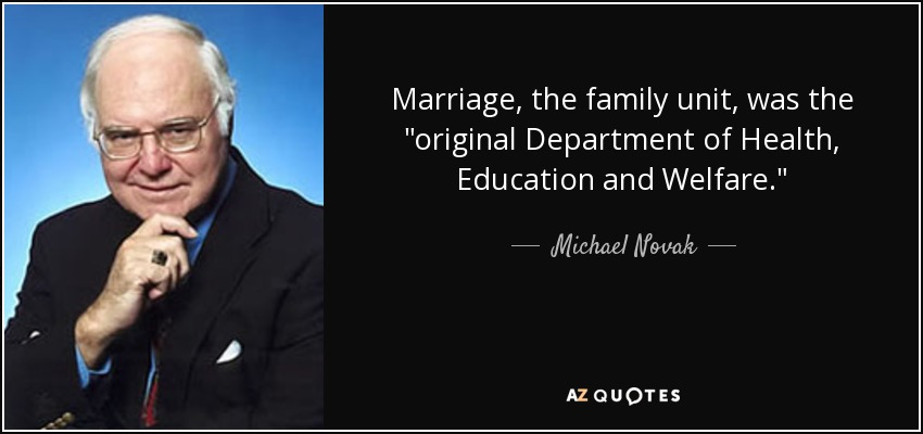Marriage, the family unit, was the