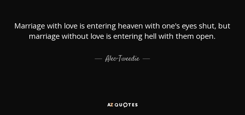 Alec-Tweedie quote: Marriage with love is entering heaven
