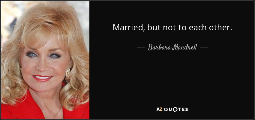 Married, but not to each other. - Barbara Mandrell