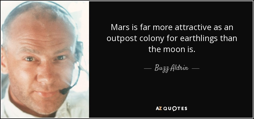 Mars is far more attractive as an outpost colony for earthlings than the moon is. - Buzz Aldrin