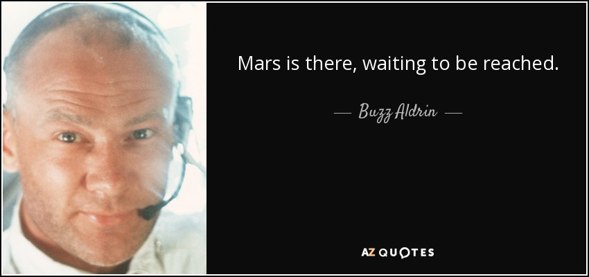 Mars is there, waiting to be reached. - Buzz Aldrin