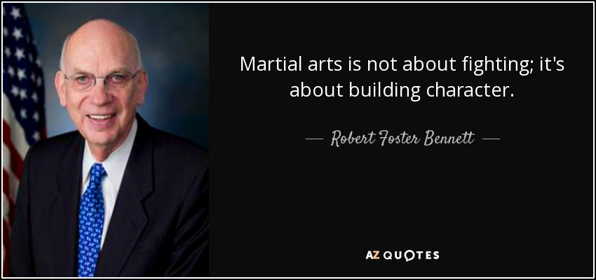 Martial arts is not about fighting; it's about building character. - Robert Foster Bennett