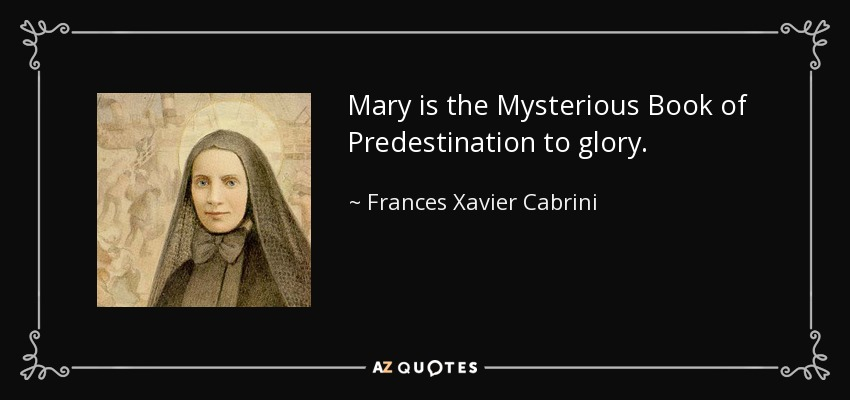 Mary is the Mysterious Book of Predestination to glory. - Frances Xavier Cabrini