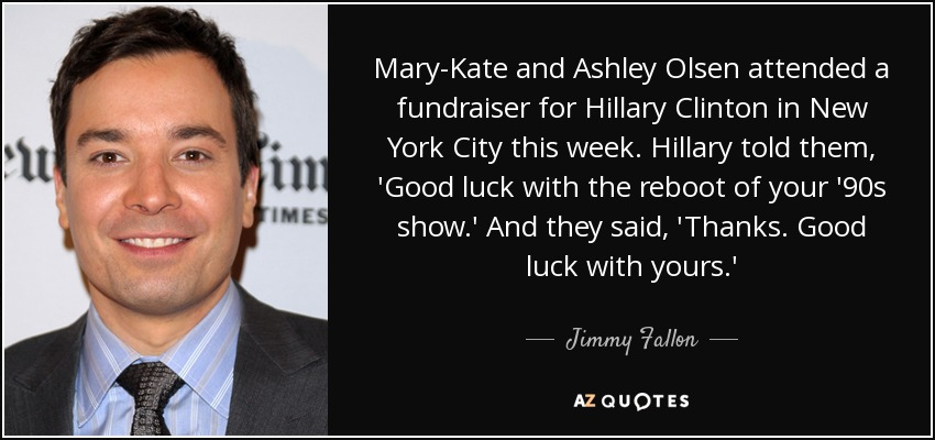 Jimmy Fallon Quote Mary Kate And Ashley Olsen Attended A Fundraiser