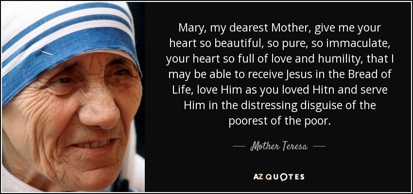 Mother Teresa Quote Mary My Dearest Mother Give Me Your Heart So