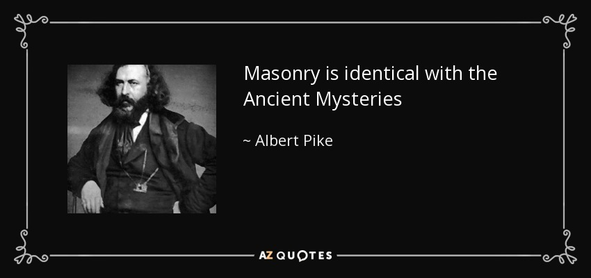 Masonry is identical with the Ancient Mysteries - Albert Pike