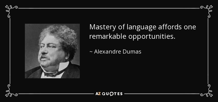Mastery of language affords one remarkable opportunities. - Alexandre Dumas