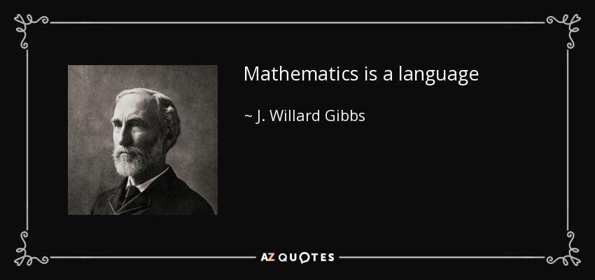 Mathematics is a language - J. Willard Gibbs