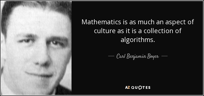 Mathematics is as much an aspect of culture as it is a collection of algorithms. - Carl Benjamin Boyer