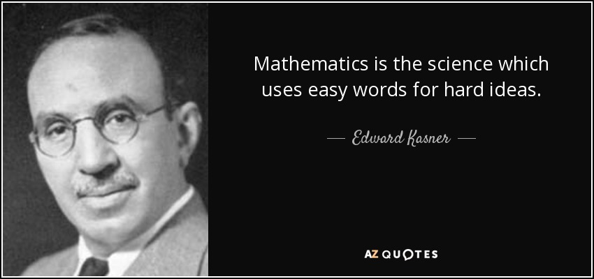 Mathematics is the science which uses easy words for hard ideas. - Edward Kasner