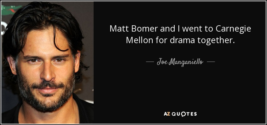 Matt Bomer and I went to Carnegie Mellon for drama together. - Joe Manganiello