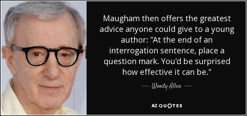 Maugham then offers the greatest advice anyone could give to a young author: